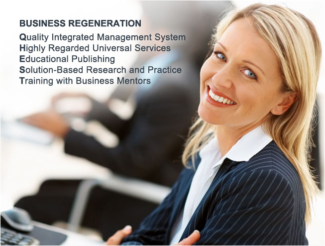 Business Regeneration. Quality Integrated Management System. Highly Regarded Universal Services. Educational Publishing. Solution-Based Research and Practice. Training with Business Mentors.